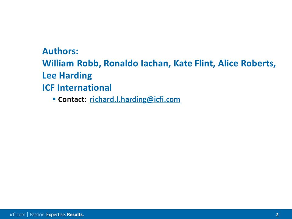 2 Authors: William Robb, Ronaldo Iachan, Kate Flint, Alice Roberts, Lee Harding ICF International  Contact: richard.l.harding@icfi.comrichard.l.harding@icfi.com