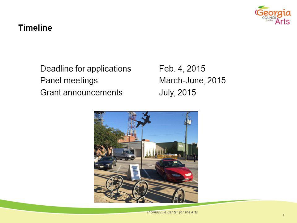 1 Timeline Deadline for applicationsFeb. 4, 2015 Panel meetingsMarch-June, 2015 Grant announcementsJuly, 2015 Thomasville Center for the Arts