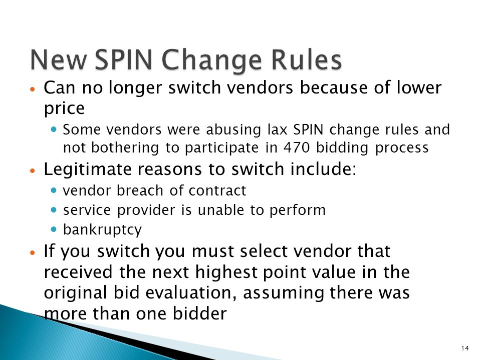 Can no longer switch vendors because of lower price Some vendors were abusing lax SPIN change rules and not bothering to participate in 470 bidding pr