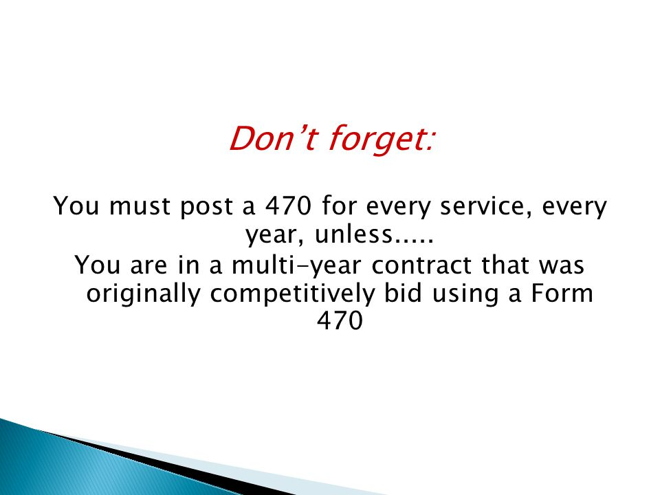 Don't forget: You must post a 470 for every service, every year, unless..... You are in a multi-year contract that was originally competitively bid us