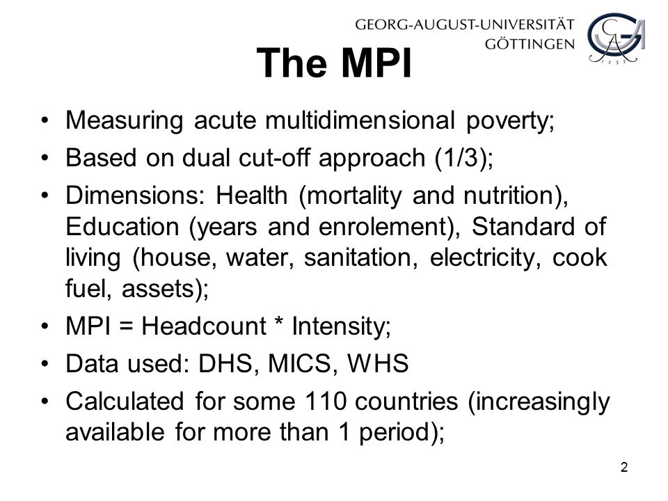 The MPI Measuring acute multidimensional poverty; Based on dual cut-off approach (1/3); Dimensions: Health (mortality and nutrition), Education (years
