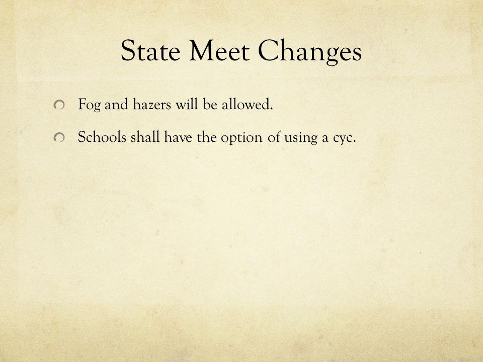 State Meet Changes Fog and hazers will be allowed. Schools shall have the option of using a cyc.