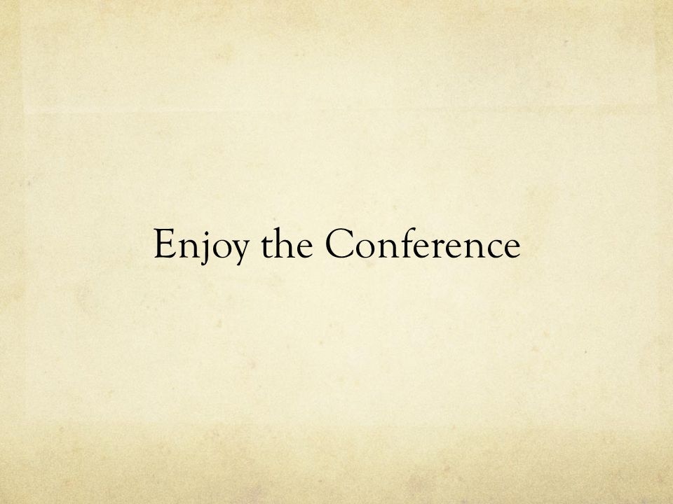 Enjoy the Conference