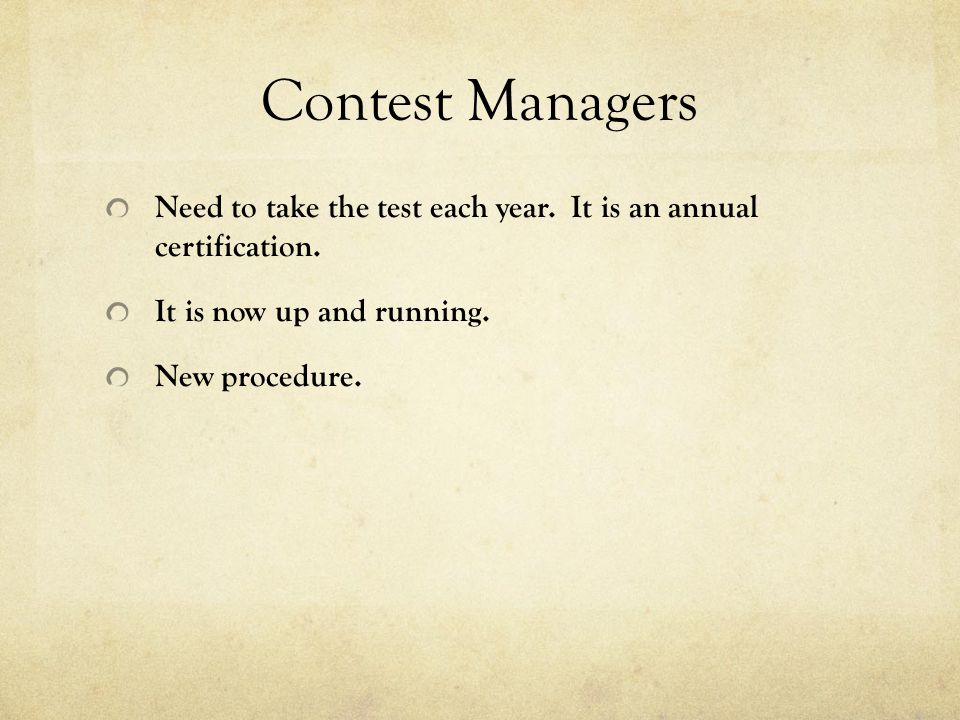 Contest Managers Need to take the test each year. It is an annual certification.