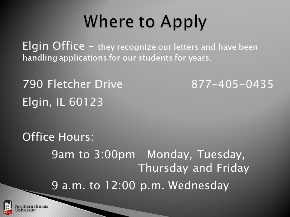 Elgin Office – they recognize our letters and have been handling applications for our students for years.