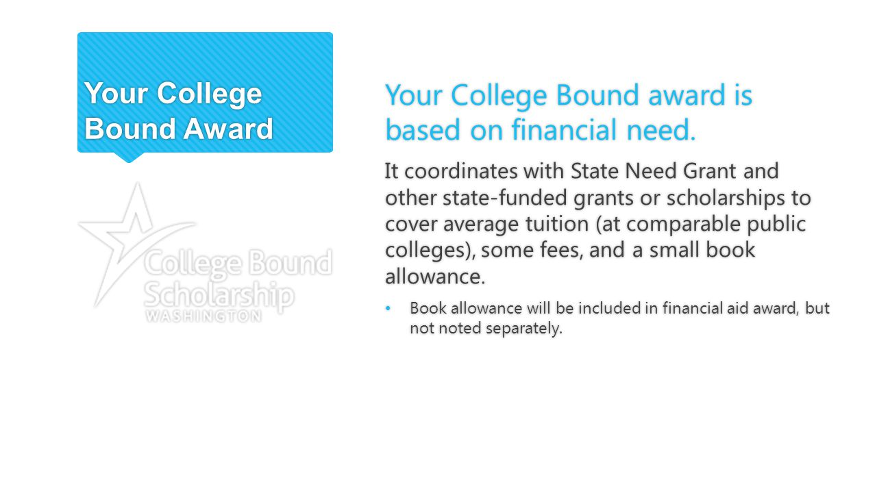 Your College Bound Award Your College Bound award is based on financial need.