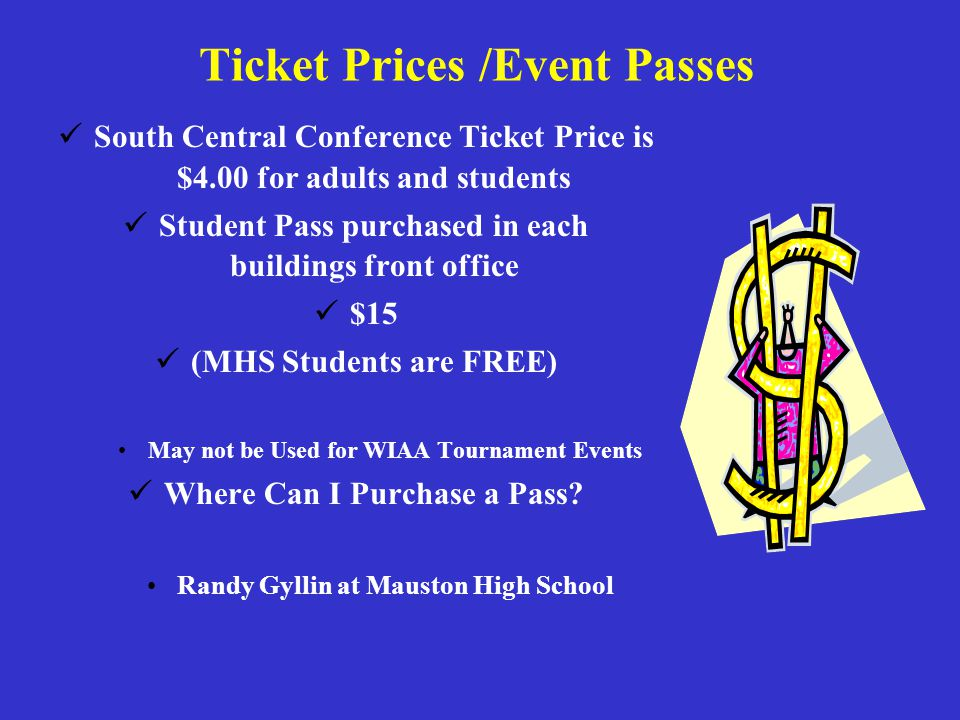 Ticket Prices /Event Passes South Central Conference Ticket Price is $4.00 for adults and students Student Pass purchased in each buildings front office $15 (MHS Students are FREE) May not be Used for WIAA Tournament Events Where Can I Purchase a Pass.