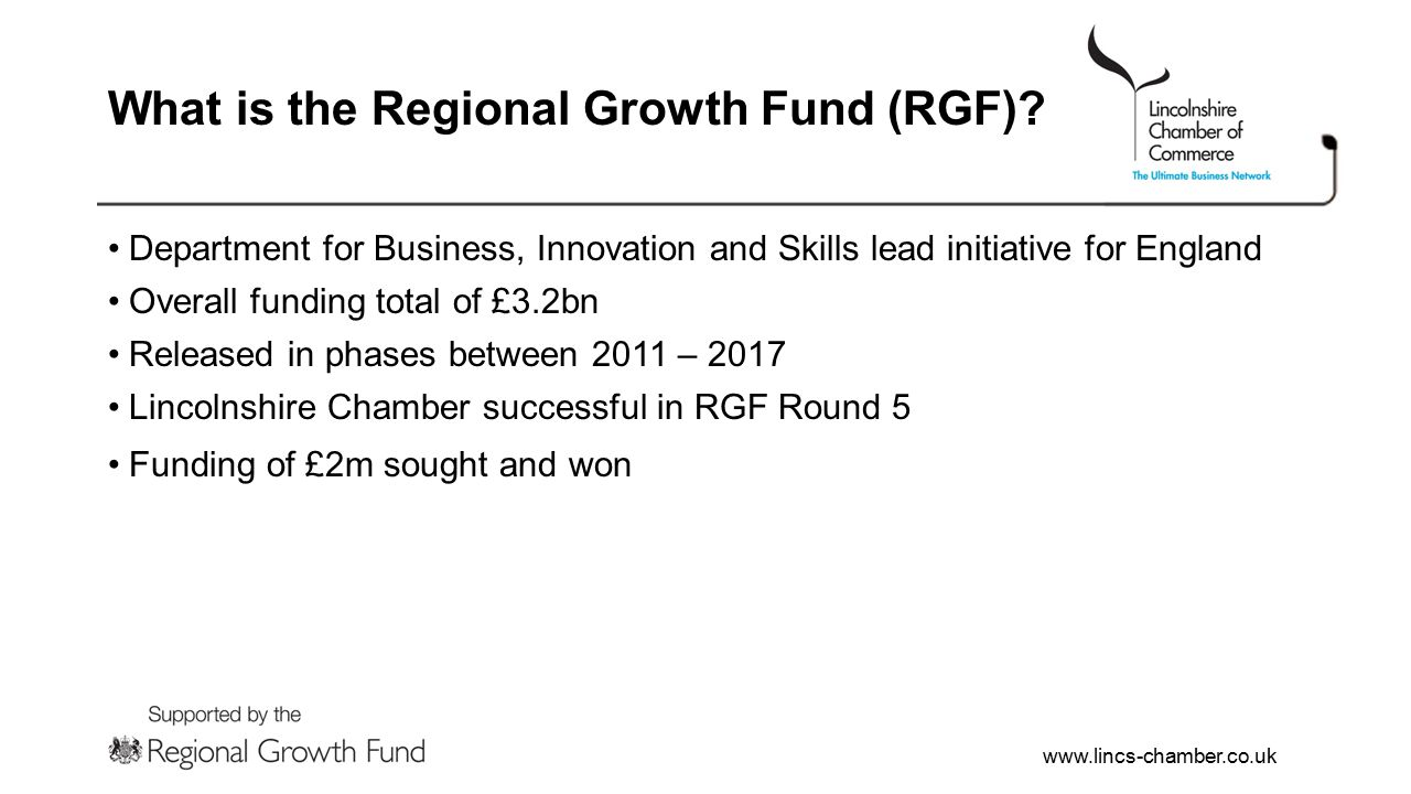 www.lincs-chamber.co.uk What is the Regional Growth Fund (RGF).