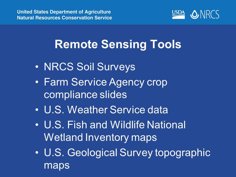 Remote Sensing Tools NRCS Soil Surveys Farm Service Agency crop compliance slides U.S. Weather Service data U.S. Fish and Wildlife National Wetland In