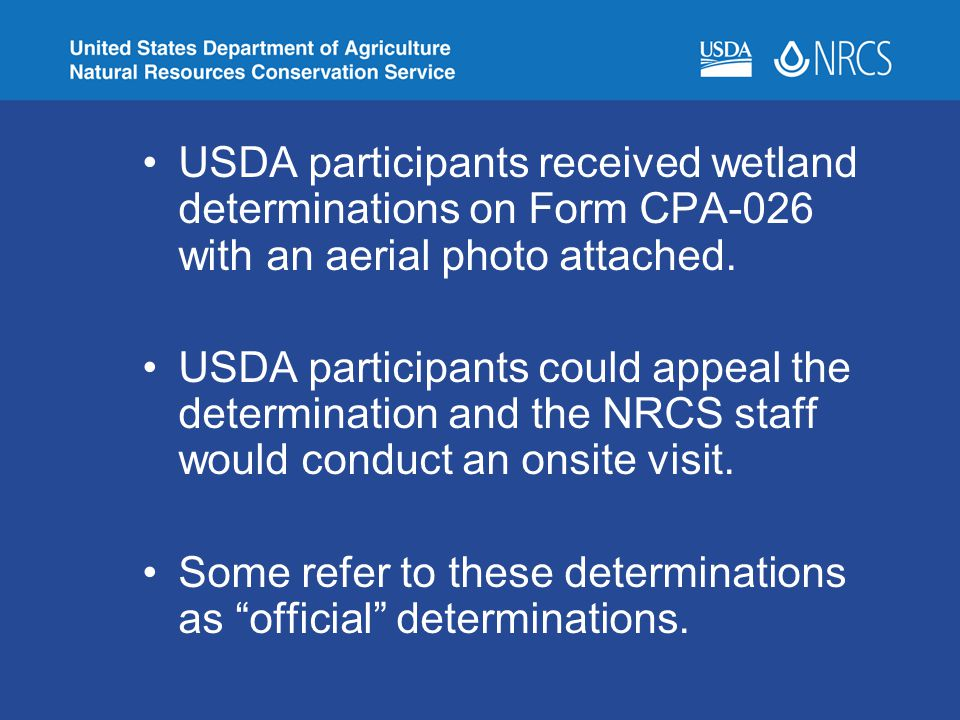 USDA participants received wetland determinations on Form CPA-026 with an aerial photo attached. USDA participants could appeal the determination and