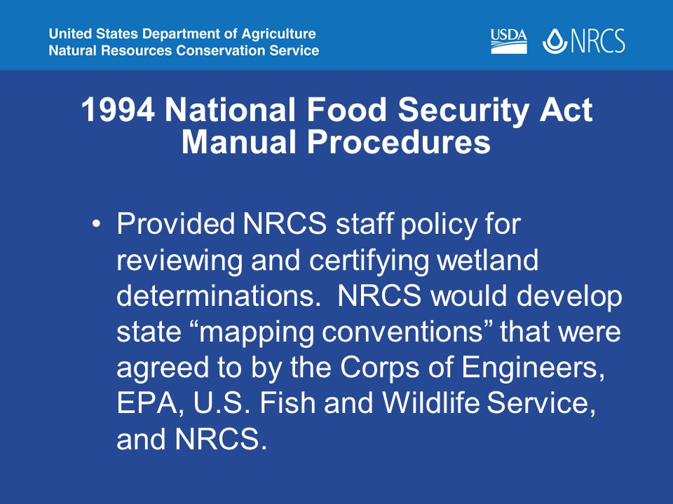 1994 National Food Security Act Manual Procedures Provided NRCS staff policy for reviewing and certifying wetland determinations. NRCS would develop s