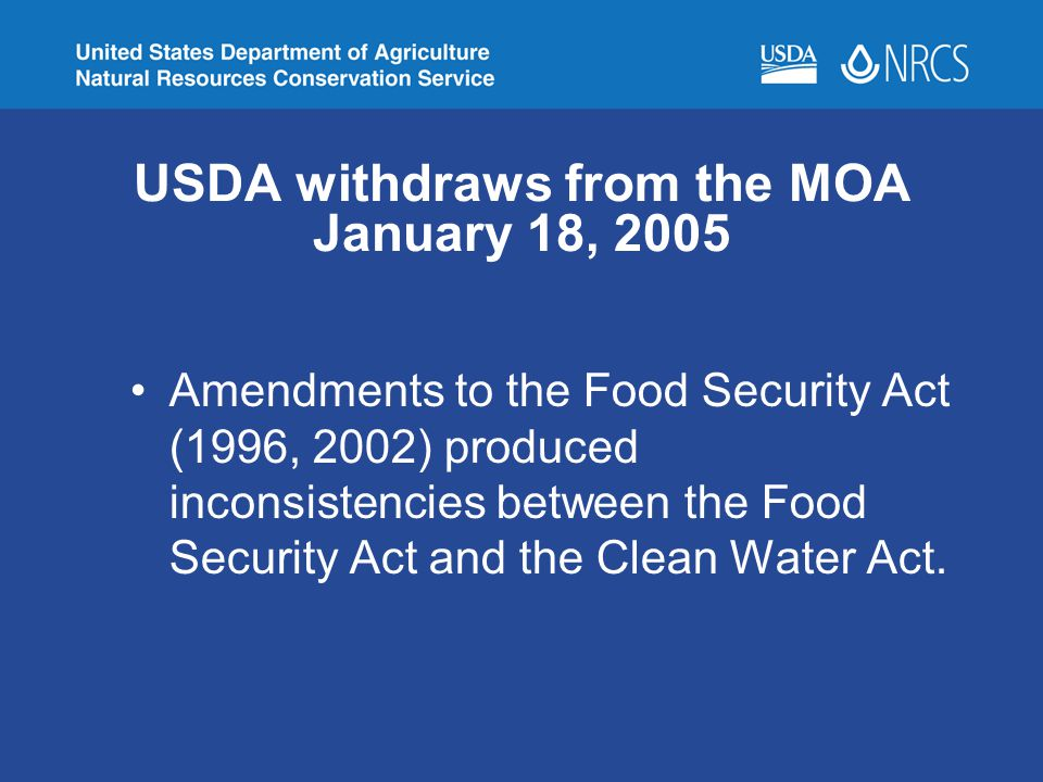 USDA withdraws from the MOA January 18, 2005 Amendments to the Food Security Act (1996, 2002) produced inconsistencies between the Food Security Act a