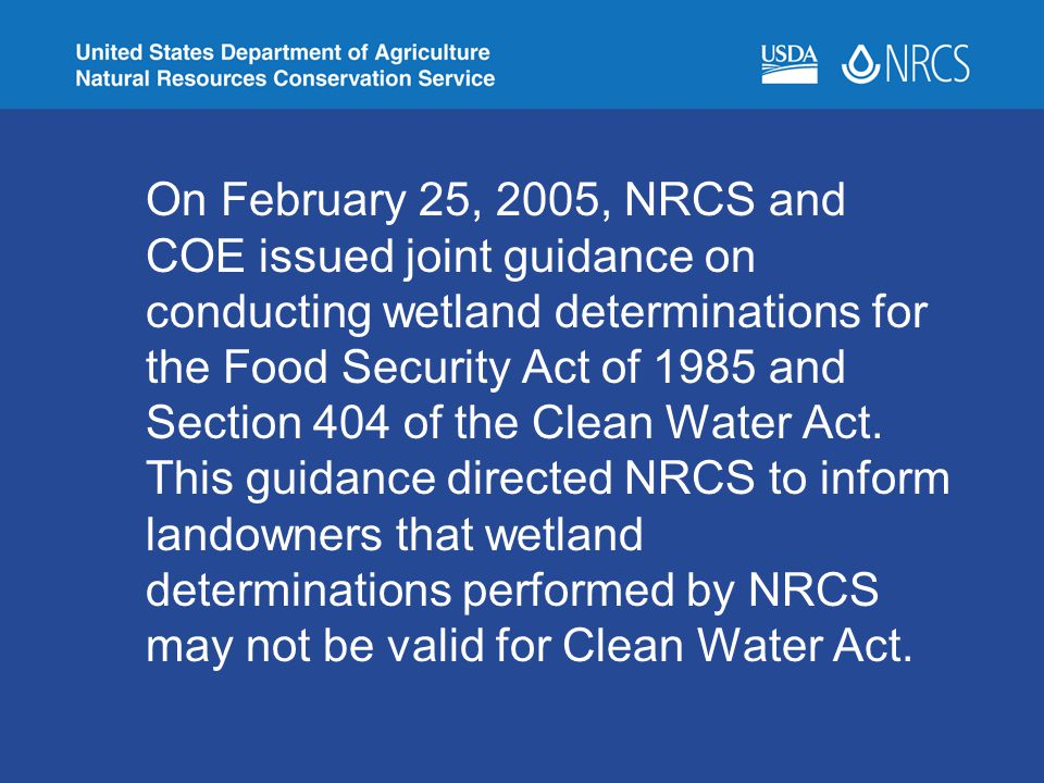 On February 25, 2005, NRCS and COE issued joint guidance on conducting wetland determinations for the Food Security Act of 1985 and Section 404 of the