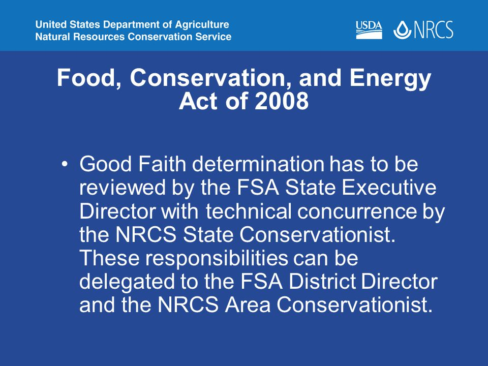 Food, Conservation, and Energy Act of 2008 Good Faith determination has to be reviewed by the FSA State Executive Director with technical concurrence