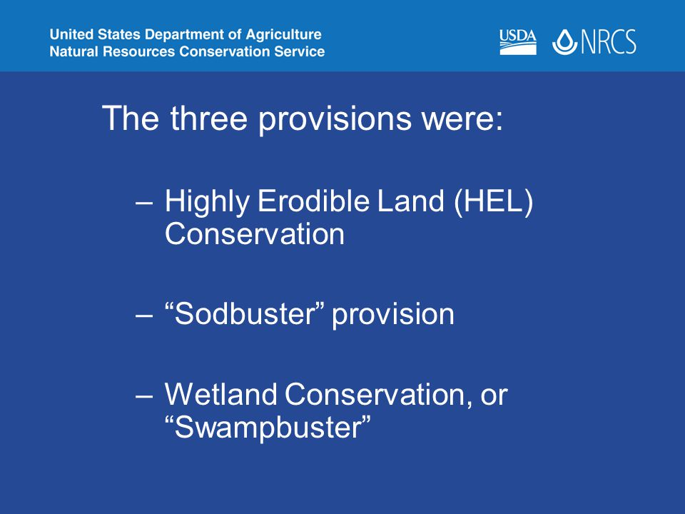 """The three provisions were: –Highly Erodible Land (HEL) Conservation –""""Sodbuster"""" provision –Wetland Conservation, or """"Swampbuster"""""""