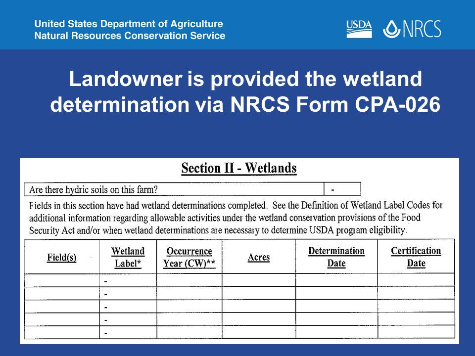 Landowner is provided the wetland determination via NRCS Form CPA-026