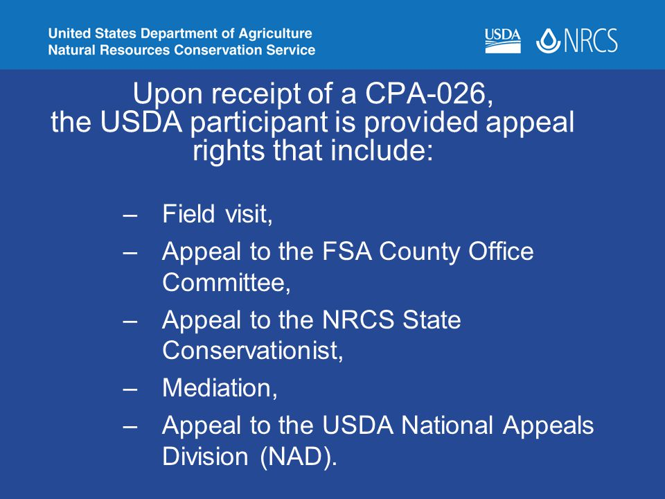 Upon receipt of a CPA-026, the USDA participant is provided appeal rights that include: –Field visit, –Appeal to the FSA County Office Committee, –App