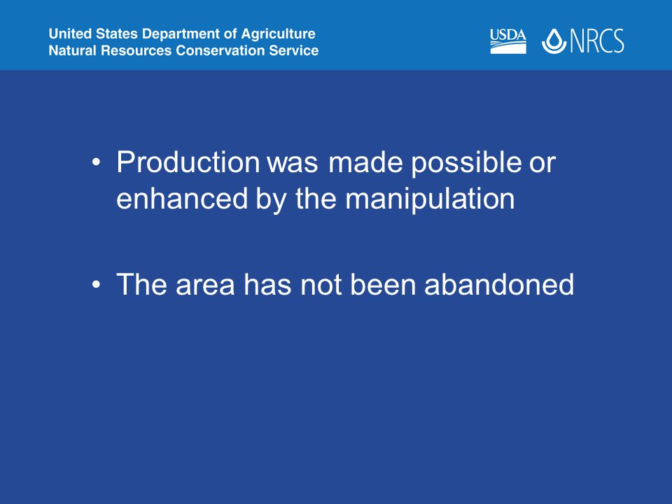 Production was made possible or enhanced by the manipulation The area has not been abandoned