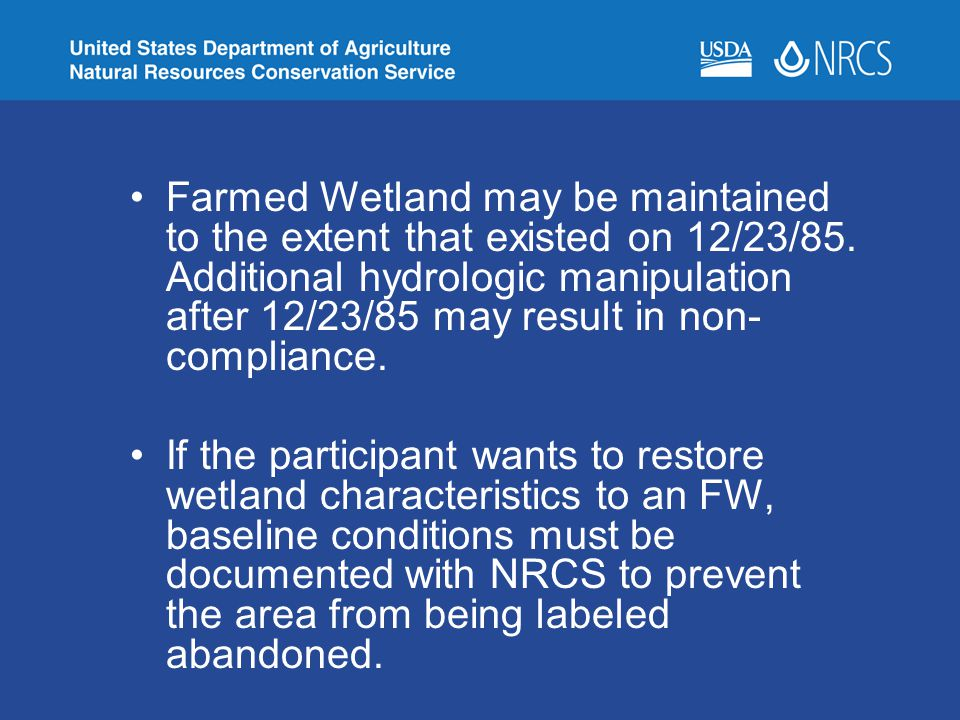 Farmed Wetland may be maintained to the extent that existed on 12/23/85. Additional hydrologic manipulation after 12/23/85 may result in non- complian