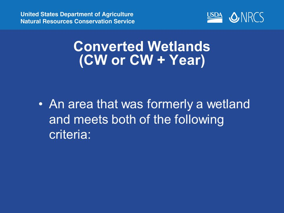 Converted Wetlands (CW or CW + Year) An area that was formerly a wetland and meets both of the following criteria: