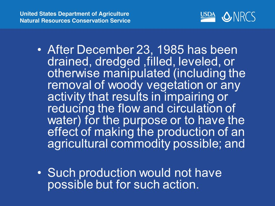After December 23, 1985 has been drained, dredged,filled, leveled, or otherwise manipulated (including the removal of woody vegetation or any activity