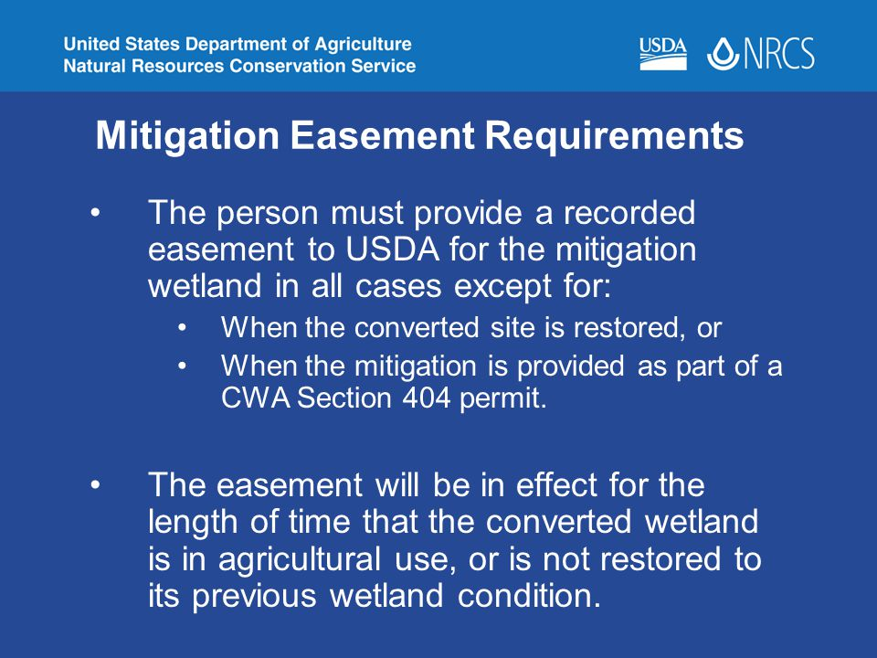 Mitigation Easement Requirements The person must provide a recorded easement to USDA for the mitigation wetland in all cases except for: When the conv