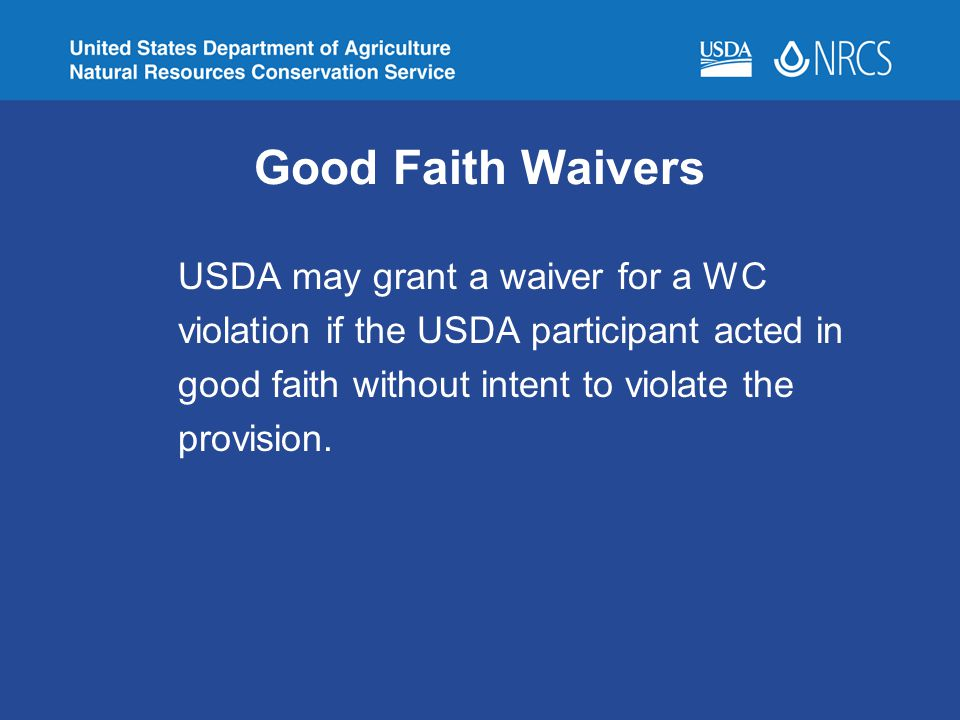 Good Faith Waivers USDA may grant a waiver for a WC violation if the USDA participant acted in good faith without intent to violate the provision.