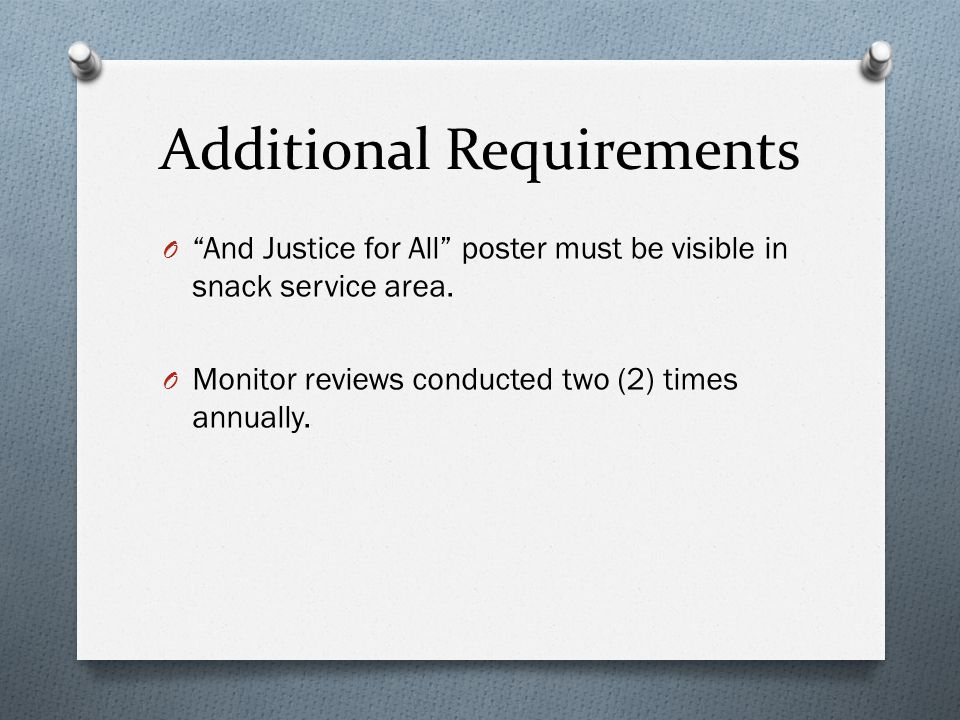 Additional Requirements O And Justice for All poster must be visible in snack service area.