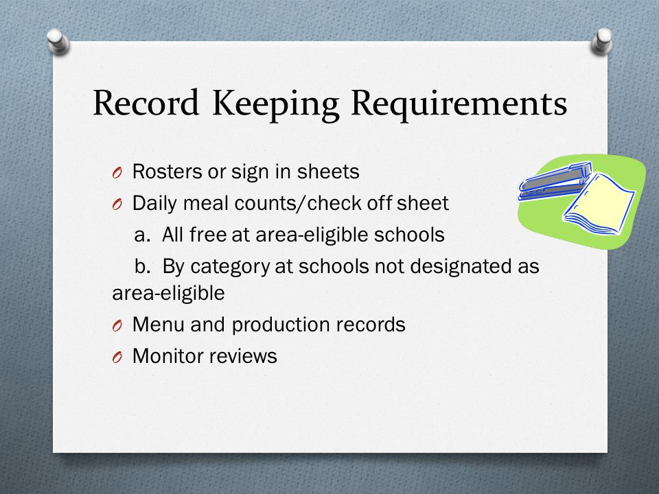 Record Keeping Requirements O Rosters or sign in sheets O Daily meal counts/check off sheet a.