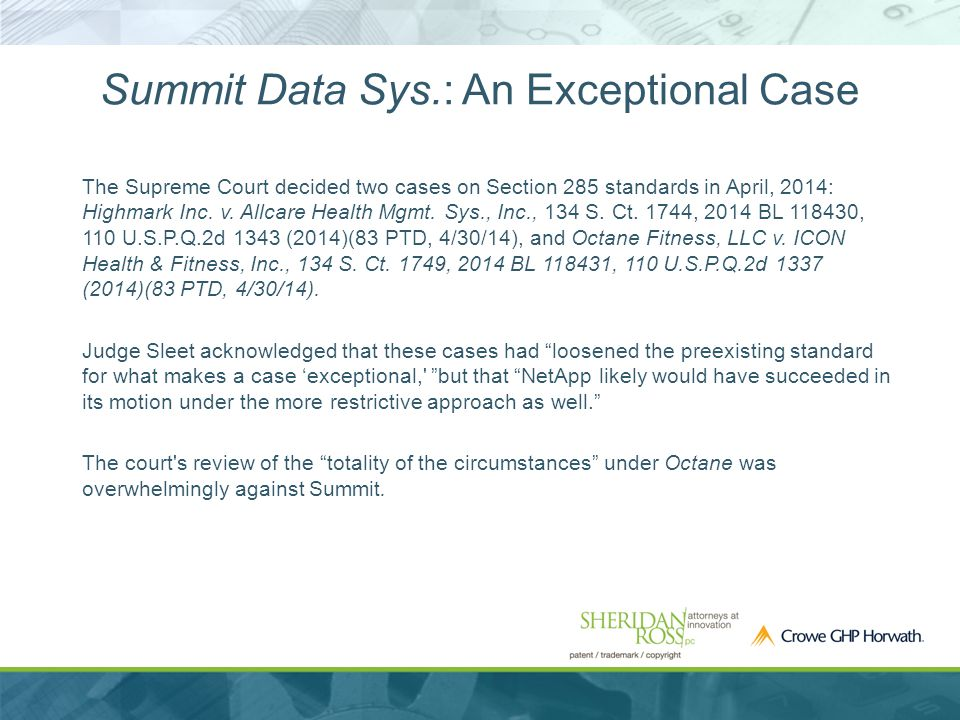 Summit Data Sys.: An Exceptional Case The Supreme Court decided two cases on Section 285 standards in April, 2014: Highmark Inc.
