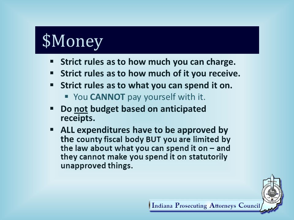 $Money  Strict rules as to how much you can charge.  Strict rules as to how much of it you receive.  Strict rules as to what you can spend it on. 