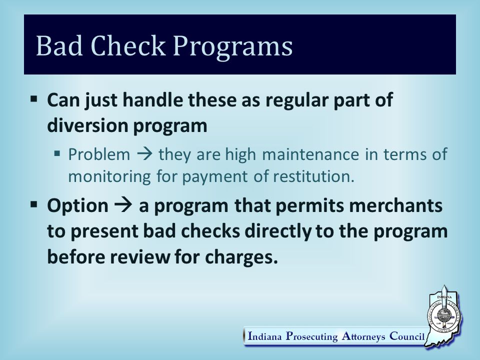 Bad Check Programs  Can just handle these as regular part of diversion program  Problem  they are high maintenance in terms of monitoring for payme