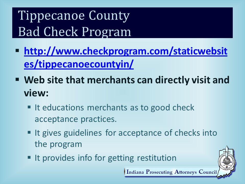 Tippecanoe County Bad Check Program  http://www.checkprogram.com/staticwebsit es/tippecanoecountyin/ http://www.checkprogram.com/staticwebsit es/tipp