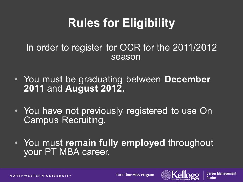 Rules for Eligibility In order to register for OCR for the 2011/2012 season You must be graduating between December 2011 and August 2012.