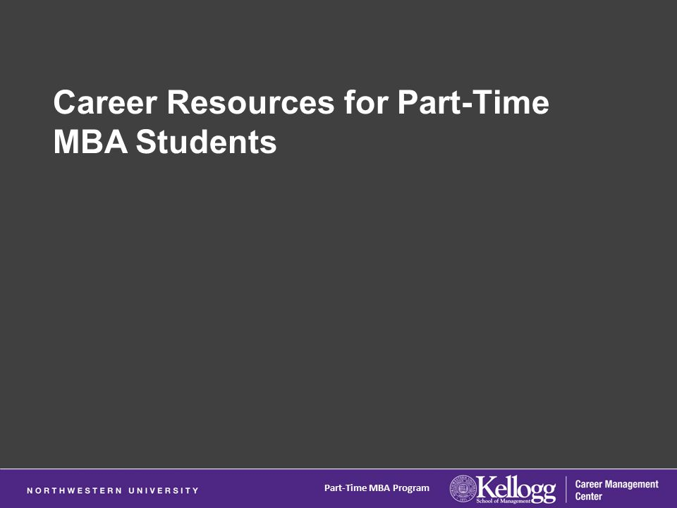 Career Resources for Part-Time MBA Students Part-Time MBA Program