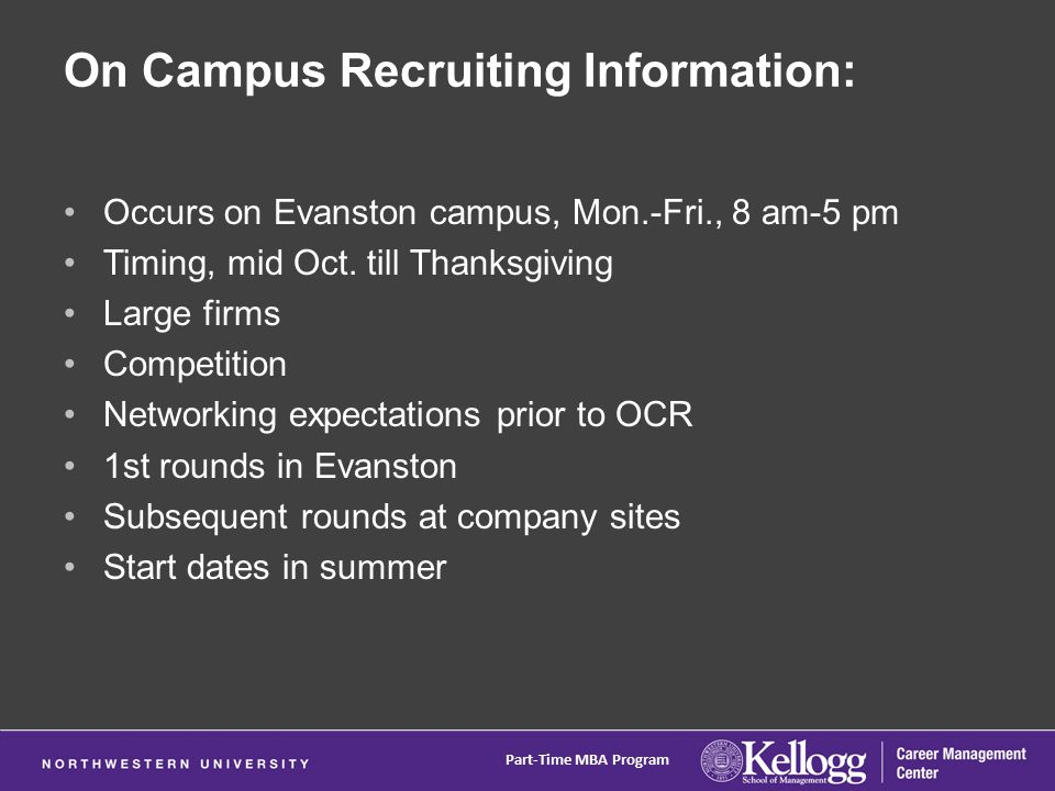 On Campus Recruiting Information: Occurs on Evanston campus, Mon.-Fri., 8 am-5 pm Timing, mid Oct.