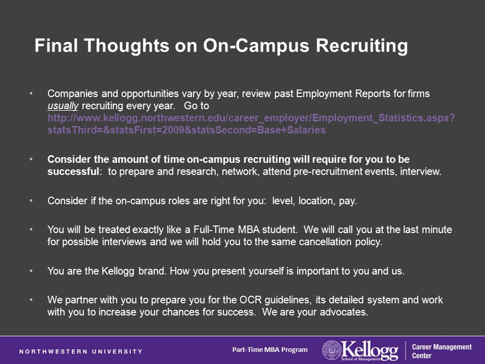 Final Thoughts on On-Campus Recruiting Companies and opportunities vary by year, review past Employment Reports for firms usually recruiting every year.