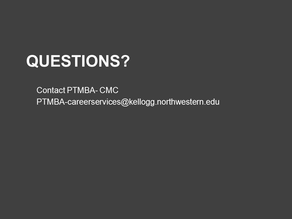 QUESTIONS Contact PTMBA- CMC PTMBA-careerservices@kellogg.northwestern.edu