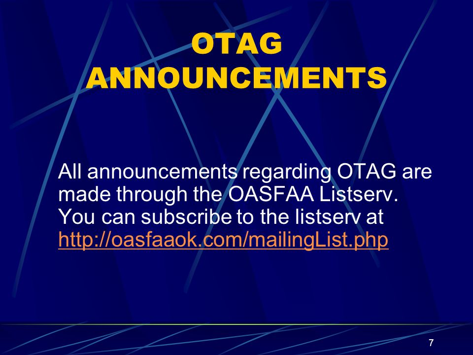 7 OTAG ANNOUNCEMENTS All announcements regarding OTAG are made through the OASFAA Listserv.