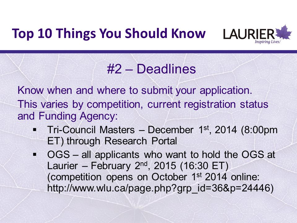 #2 – Deadlines Know when and where to submit your application. This varies by competition, current registration status and Funding Agency:  Tri-Counc
