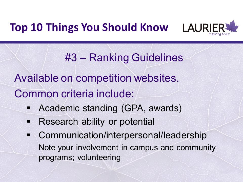 #3 – Ranking Guidelines Available on competition websites. Common criteria include:  Academic standing (GPA, awards)  Research ability or potential