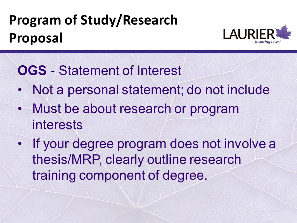 OGS - Statement of Interest Not a personal statement; do not include Must be about research or program interests If your degree program does not invol