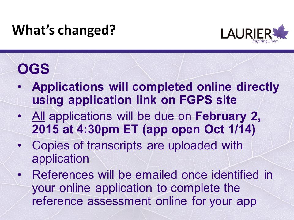 What's changed? OGS Applications will completed online directly using application link on FGPS site All applications will be due on February 2, 2015 a