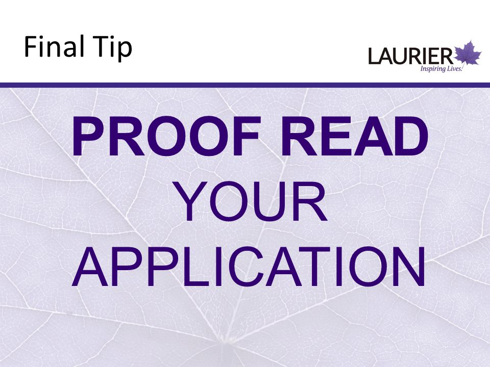 PROOF READ YOUR APPLICATION Final Tip