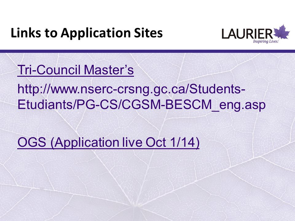 Tri-Council Master's http://www.nserc-crsng.gc.ca/Students- Etudiants/PG-CS/CGSM-BESCM_eng.asp OGS (Application live Oct 1/14) Links to Application Si
