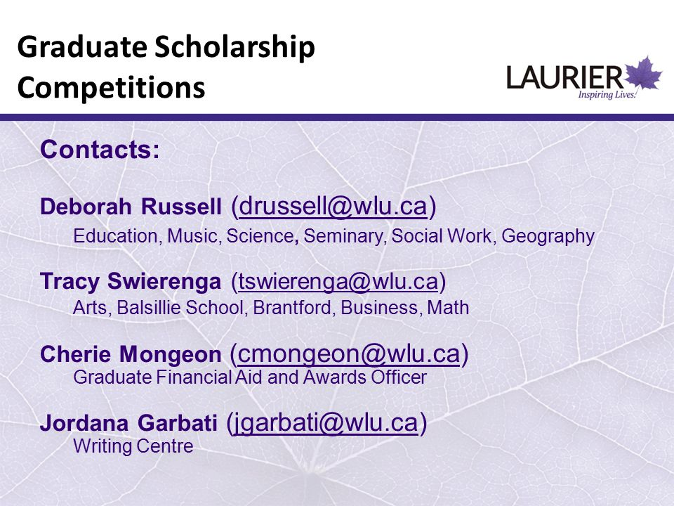 Graduate Scholarship Competitions Contacts: Deborah Russell (drussell@wlu.ca)drussell@wlu.ca Education, Music, Science, Seminary, Social Work, Geograp