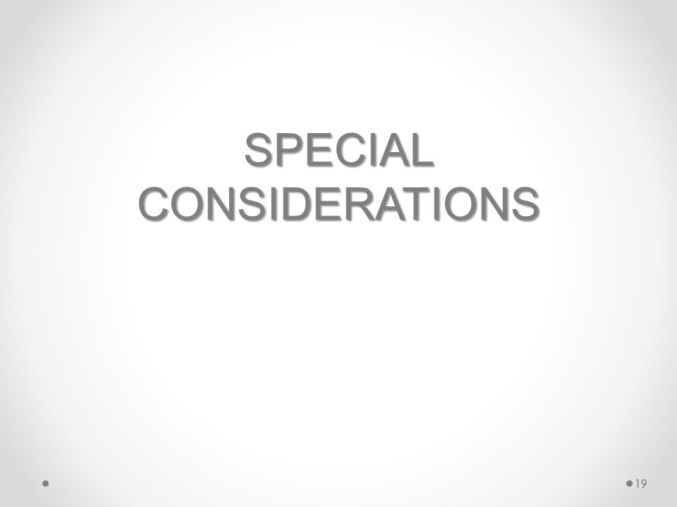 SPECIAL CONSIDERATIONS 19