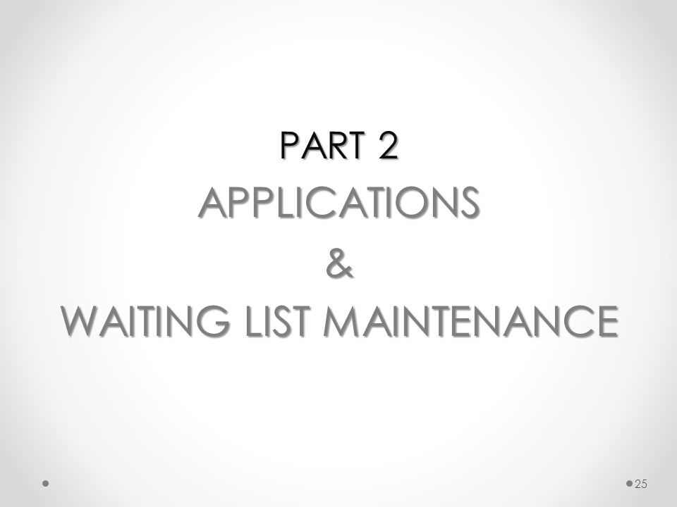 PART 2 APPLICATIONS& WAITING LIST MAINTENANCE 25