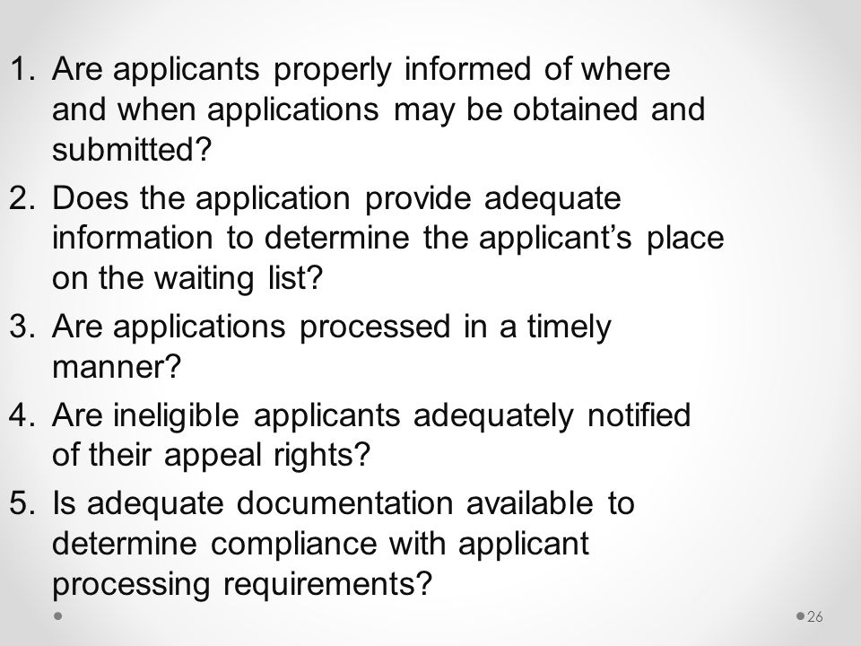 26 1.Are applicants properly informed of where and when applications may be obtained and submitted.