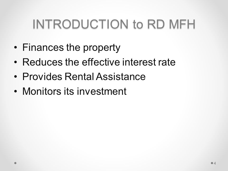 INTRODUCTION to RD MFH Finances the property Reduces the effective interest rate Provides Rental Assistance Monitors its investment 4